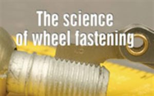 The science of wheel fastening: Now's the time to refresh your knowledge of this serious subject
